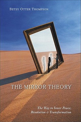 MIRROR THEORY : THE WAY TO INNER PEACE, BETSY O. THOMPSON