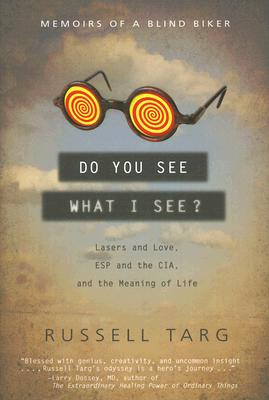 Image for Do You See What I See? Lasers and Love, ESP and the CIA, and the Meaning of Life, Memoirs of a Blind Biker