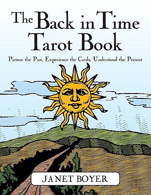 The Back in Time Tarot Book: Picture the Past, Experience the Cards, Understand the Present, Boyer, Janet