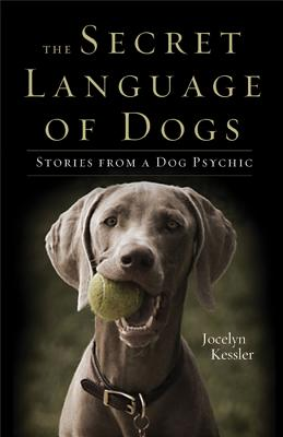 Image for The Secret Language of Dogs: Stories From a Dog Psychic