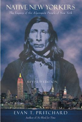 Native New Yorkers: The Legacy of the Algonquin People of New York, Pritchard, Evan T.