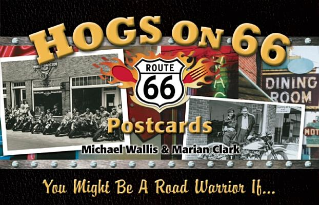 Hogs on 66 Postcards Route 66: You Might Be A Road Warrior If..., Michael Wallis and Marian Clark