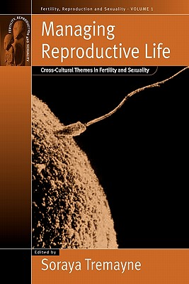 Managing Reproductive Life: Cross-Cultural Themes in Fertility and Sexuality (Fertility, Reproduction and Sexuality)