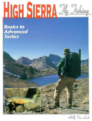 High Sierra Fly Fishing: Basics to Advanced Tactics, Van Loek, Billy