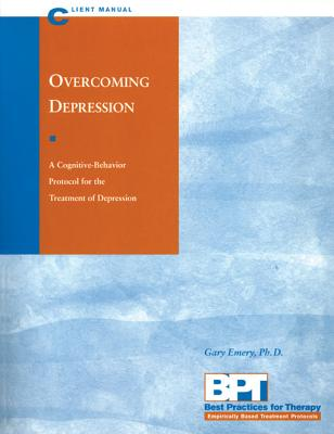 Overcoming Depression: Client Manual (Best Practices for Therapy), Gary Emery