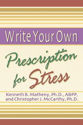 Write Your Own Prescription for Stress, Matheny, Kenneth