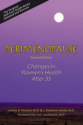 Perimenopause: Changes in Women's Health After 35, 2nd Edition, Huston, James; Lanka, L. Darlene