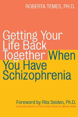 Image for Getting Your Life Back Together When You Have Schizophrenia