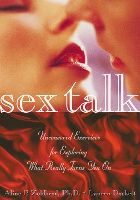 Sex Talk: Uncensored Exercises for Exploring What Really Turns You on, Dockett, Lauren