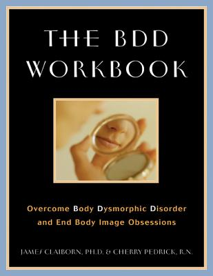 Image for The BDD Workbook: Overcome Body Dysmorphic Disorder and End Body Image Obsessions