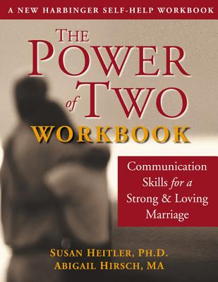 The Power of Two Workbook: Communication Skills for a Strong & Loving Marriage, Susan Heitler; Abigail Hirsch