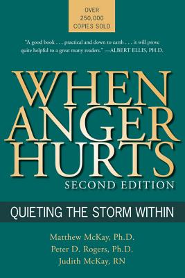 When Anger Hurts: Quieting the Storm Within, 2nd Edition, McKay PhD, Matthew; Rogers, Peter D.; McKay, Judith