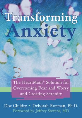 Image for Transforming Anxiety: The HeartMath Solution for Overcoming Fear and Worry and C
