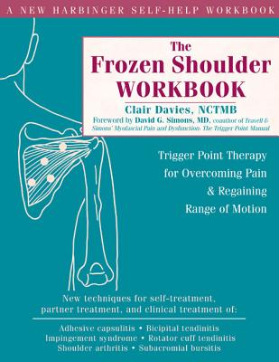 The Frozen Shoulder Workbook: Trigger Point Therapy for Overcoming Pain and Regaining Range of Motion, Davies NCTMB, Clair