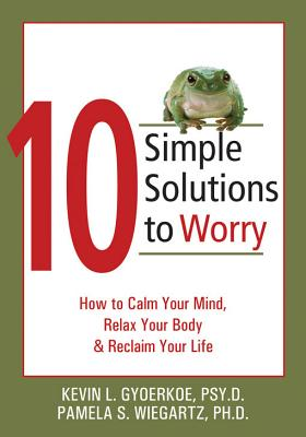 Image for 10 Simple Solutions to Worry: How to Calm Your Mind, Relax Your Body, and Reclaim Your Life (The New Harbinger Ten Simple Solutions Series)