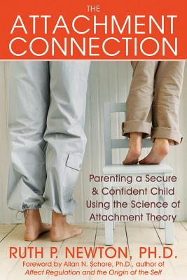Image for The Attachment Connection: Parenting a Secure and Confident Child Using the Science of Attachment Theory