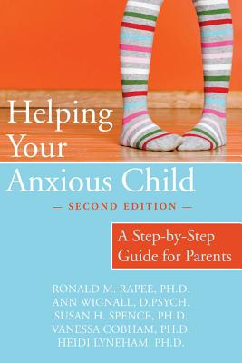 Helping Your Anxious Child 2nd Edition: A Step-by-step Guide for Parents, Ronald M. Rapee and Ann Wignall