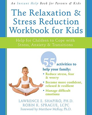 Image for The Relaxation and Stress Reduction Workbook for Kids: Help for Children to Cope with Stress, Anxiety, and Transitions (Instant Help)