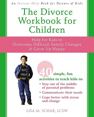 Image for The Divorce Workbook for Children: Help for Kids to Overcome Difficult Family Changes and Grow Up Happy
