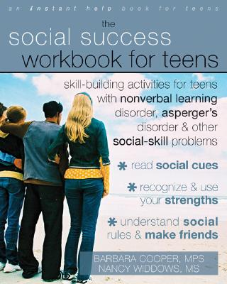 Image for The Social Success Workbook for Teens: Skill-building Activities for Teens With Nonverbal Learning Disorder, Asperger's Disorder, & Other Social-skill Problems