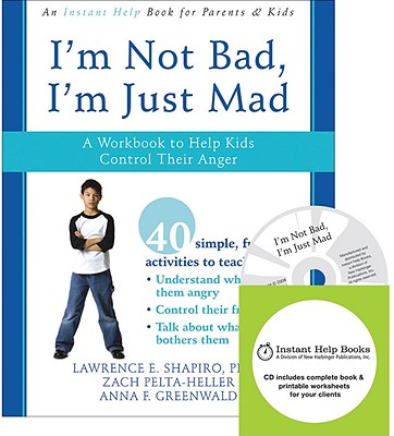 Image for I'm Not Bad, I'm Just Mad: A Workbook to Help Kids Control Their Anger