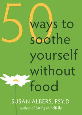 50 Ways to Soothe Yourself Without Food, Albers, Susan