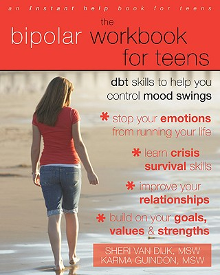Image for The Bipolar Workbook for Teens: DBT Skills to Help You Control Mood Swings (Instant Help Book for Teens)
