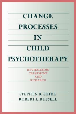 Image for Change Processes in Child Psychotherapy: Revitalizing Treatment and Research