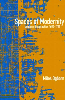 Image for Spaces of Modernity: London's Geographies 1680-1780 (Mappings: Society/Theory/Space)