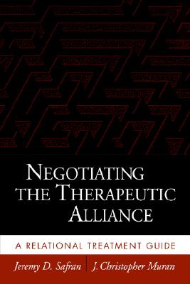 Negotiating the Therapeutic Alliance: A Relational Treatment Guide, Safran, Jeremy D.; Muran, J. Christopher