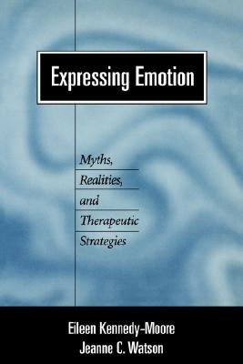 Image for Expressing Emotion: Myths, Realities, and Therapeutic Strategies (Emotions and Social Behavior)