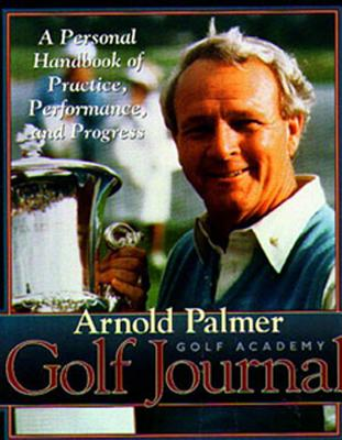 Image for Arnold Palmer's Golf Journal: A Personal Handbook of Practice, Performance, and Progress