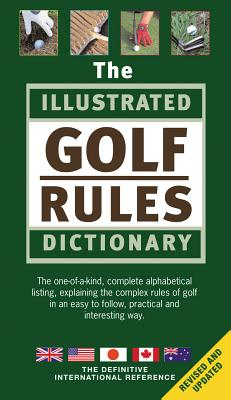The Illustrated Golf Rules Dictionary: The Definitive International Reference