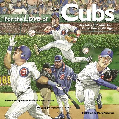 Image for For the Love of the Cubs: An A-to-Z Primer for Cubs Fans of All Ages