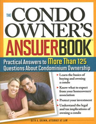 The Condo Owner's Answer Book: Practical Answers to More Than 125 Questions About Condominium Ownership, Beth A. Grimm