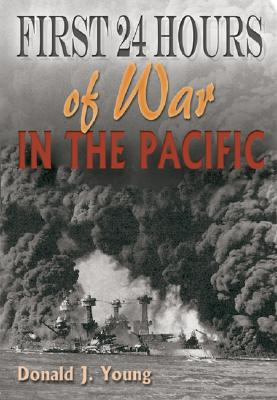 FIRST 24 HOURS OF WAR IN THE PACIFIC, YOUNG, DONALD J.