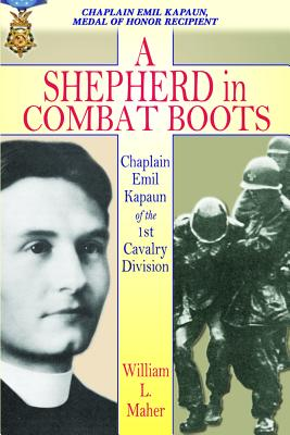 Shepherd in Combat Boots : Chaplain Emil Kapaun of the 1st Cavalry Division, WILLIAM L. MAHER