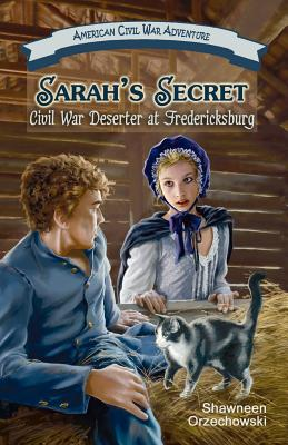 Sarah's Secret: Civil War Deserter at Fredericksburg (American Civil War Adventure), Orzechowski, Shawneen