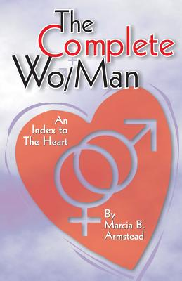 The Complete Wo/Man : An Index to the Heart, Armstead, Marcia