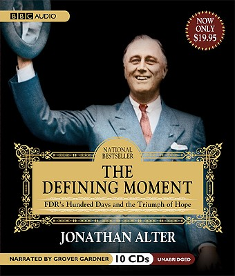 The Defining Moment: FDRs Hundred Days and the Triumph of Hope, Alter, Jonathan