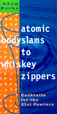 Image for Atomic Bodyslams to Whiskey Zippers: Cocktails for the 21st Century