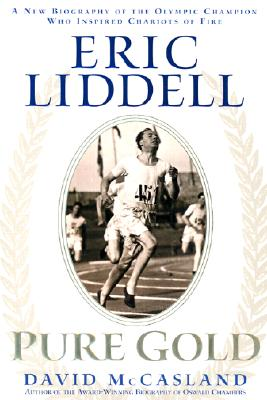 Image for Eric Liddell: Pure Gold : A New Biography of the Olympic Champion Who Inspired Chariots of Fire