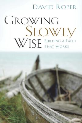 Image for Growing Slowly Wise : Building a Faith That Works