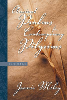 Ancient Psalms for Contemporary Pilgrims: A Prayer Book, Miley, Jeanie