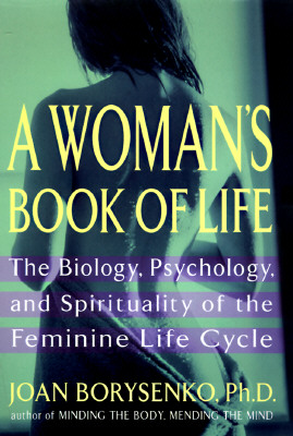 Image for WOMAN'S BOOK OF LIFE: BIOLOGY, PSYCHOLOGY, AND SPIRITUALITY OF THE FEMININE