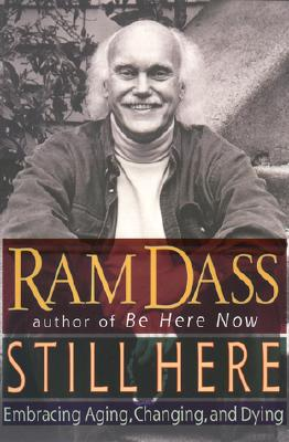 Still Here: Embracing Aging, Changing, and Dying, RAM DASS