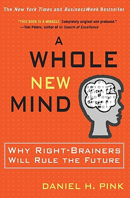 Whole New Mind : Moving From The Information Age To The Conceptual Age, DANIEL H. PINK