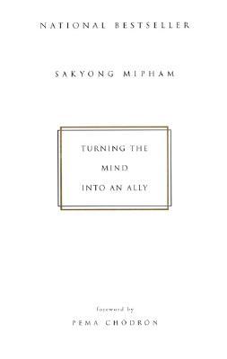 "Turning the Mind Into an Ally, ""Mipham, Sakyong, Chodron, Pema"""