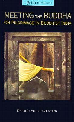 "Meeting the buddha: on pilgrimage in buddhist india edited b, ""Aitkin, Molly Emma"""