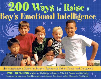 Image for 200 Ways to Raise a Boy's Emotional Intelligence: An Indispensible Guide for Parents, Teachers & Other Concerned Caregivers